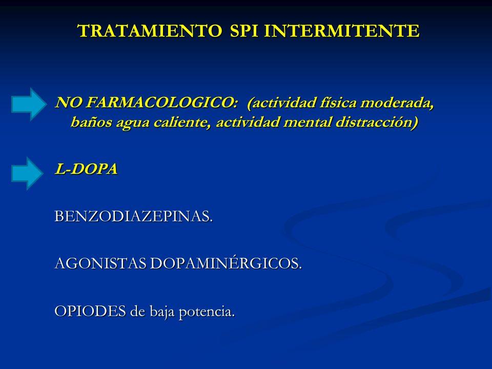 TRATAMIENTO SPI INTERMITENTE NO FARMACOLOGICO: (actividad física moderada, baños agua caliente, actividad mental distracción) L-DOPABENZODIAZEPINAS. A
