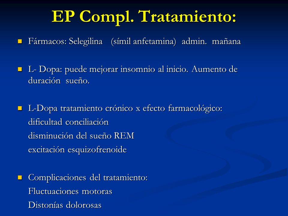 EP Compl. Tratamiento: Fármacos: Selegilina (símil anfetamina) admin. mañana Fármacos: Selegilina (símil anfetamina) admin. mañana L- Dopa: puede mejo