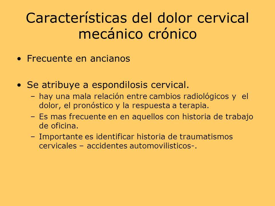 Características del dolor cervical mecánico crónico Frecuente en ancianos Se atribuye a espondilosis cervical.