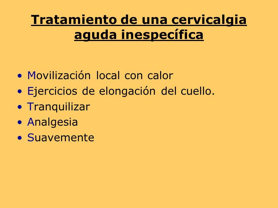 Tratamiento de una cervicalgia aguda inespecífica Movilización local con calor Ejercicios de elongación del cuello.