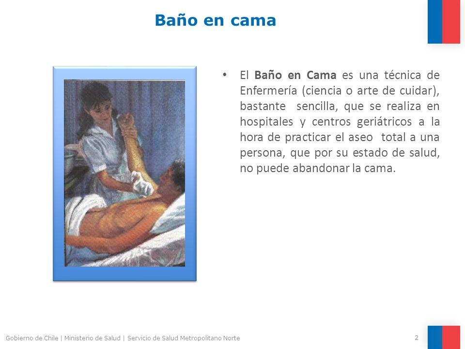 Baño en cama El Baño en Cama es una técnica de Enfermería (ciencia o arte de cuidar), bastante sencilla, que se realiza en hospitales y centros geriát