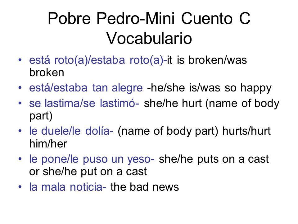 Pobre Pedro-Mini Cuento C Vocabulario está roto(a)/estaba roto(a)-it is broken/was broken está/estaba tan alegre -he/she is/was so happy se lastima/se