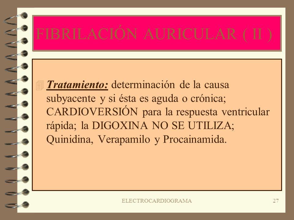 ELECTROCARDIOGRAMA26 FIBRILACIÓN AURICULAR ( I ) 4R4Ritmo irregular: frecuencia auricular > de 350 lat/min.; la ausencia de despolarización auricular