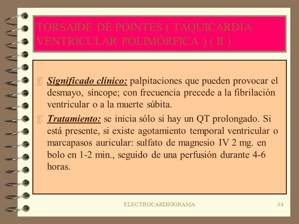 ELECTROCARDIOGRAMA33 TORSAIDES DE POINTES ( TAQUICARDIA VENTRICULAR POLIMÓRFICA ) ( I ) 4T4Taquicardia ventricular atípica que se produce en una repol