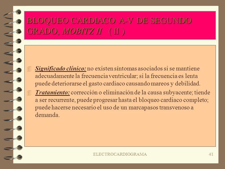 ELECTROCARDIOGRAMA40 BLOQUEO CARDIACO A-V DE SEGUNDO GRADO, MOBITZ II ( I ) 4R4Ritmo:auricular regular, ventricular varía; frecuencia : auricular lent