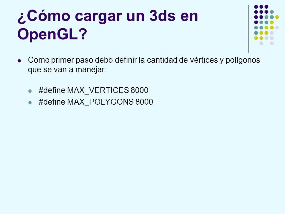¿Cómo cargar un 3ds en OpenGL? Como primer paso debo definir la cantidad de vértices y polígonos que se van a manejar: #define MAX_VERTICES 8000 #defi
