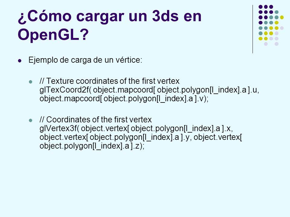 ¿Cómo cargar un 3ds en OpenGL? Ejemplo de carga de un vértice: // Texture coordinates of the first vertex glTexCoord2f( object.mapcoord[ object.polygo