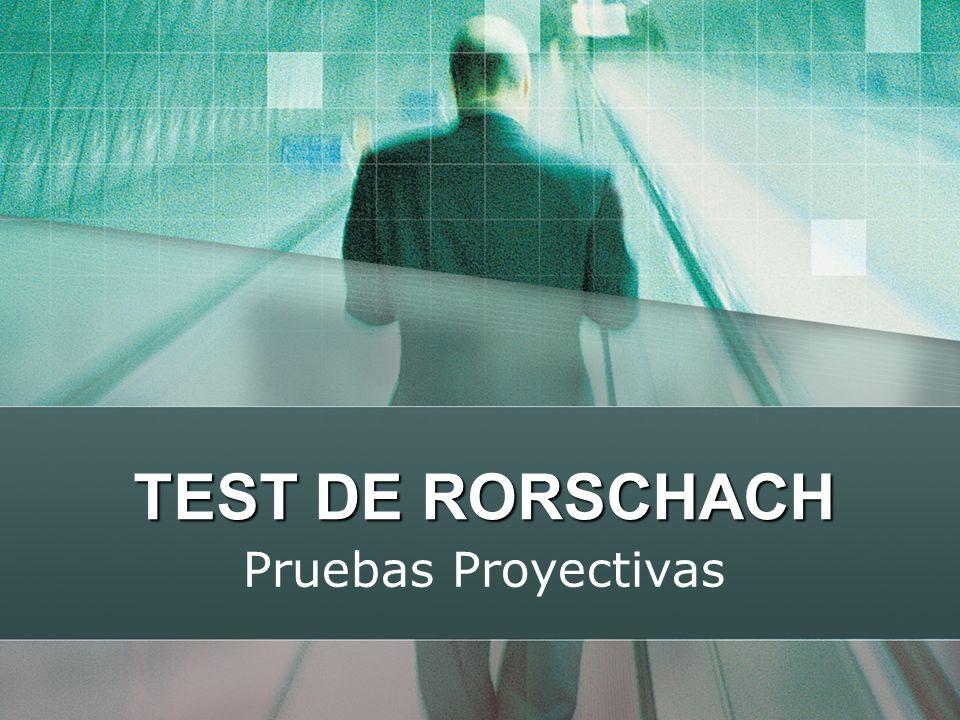 TEST DE RORSCHACH Pruebas Proyectivas