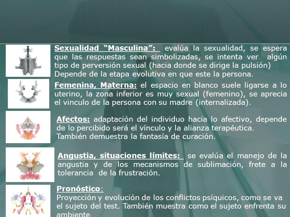 Sexualidad Masculina: evalúa la sexualidad, se espera que las respuestas sean simbolizadas, se intenta ver algún tipo de perversión sexual (hacia dond