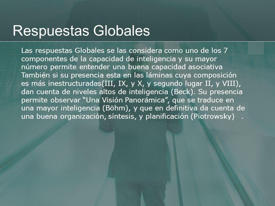 Respuestas Globales Las respuestas Globales se las considera como uno de los 7 componentes de la capacidad de inteligencia y su mayor número permite e