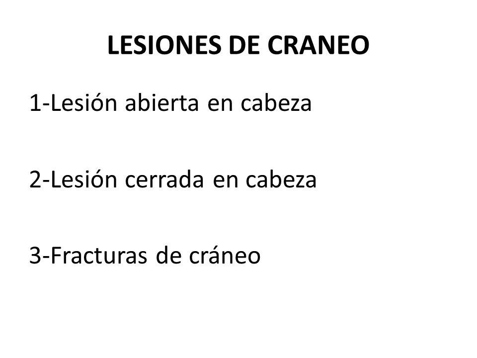 LESIONES DE CRANEO 1-Lesión abierta en cabeza 2-Lesión cerrada en cabeza 3-Fracturas de cráneo