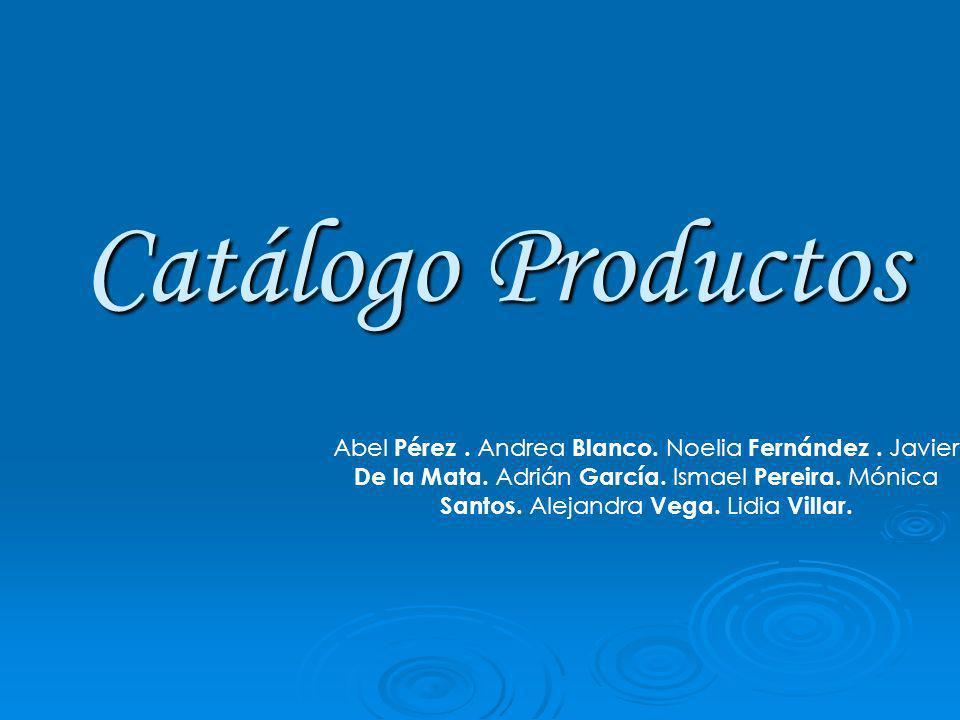 Catálogo Productos Abel Pérez. Andrea Blanco. Noelia Fernández. Javier De la Mata. Adrián García. Ismael Pereira. Mónica Santos. Alejandra Vega. Lidia