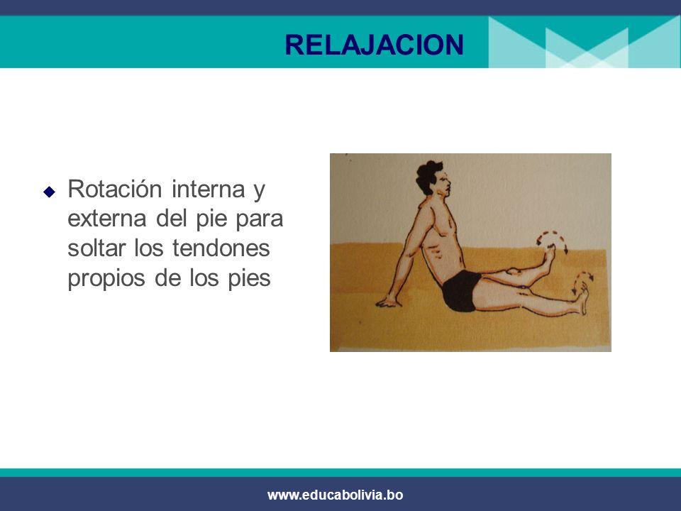 www.educabolivia.bo RELAJACION Vibración y soltura de la musculatura de la pierna.