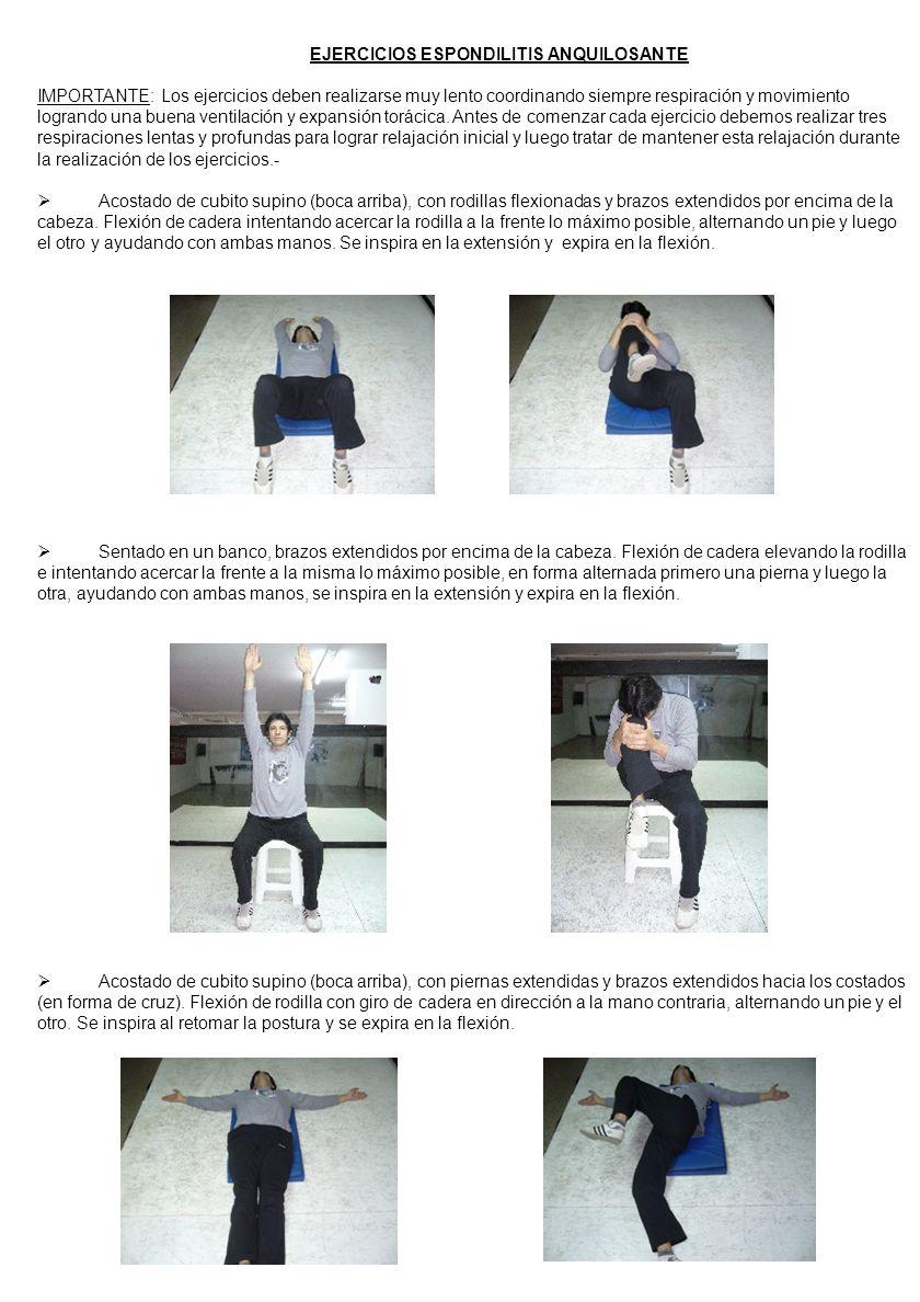 EJERCICIOS ESPONDILITIS ANQUILOSANTE IMPORTANTE: Los ejercicios deben realizarse muy lento coordinando siempre respiración y movimiento logrando una b