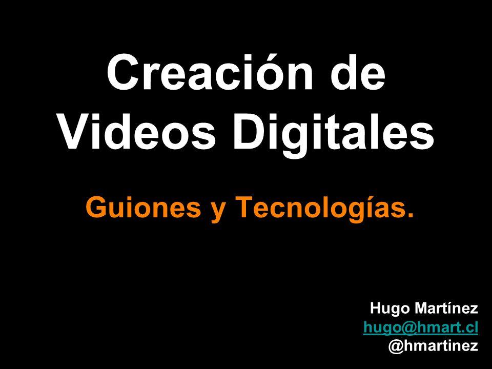 Creación de Videos Digitales Guiones y Tecnologías. Hugo Martínez hugo@hmart.cl @hmartinez