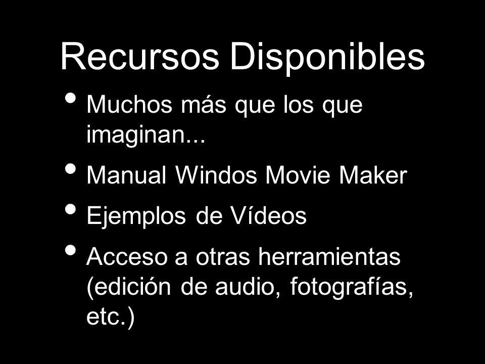 Recursos Disponibles Muchos más que los que imaginan... Manual Windos Movie Maker Ejemplos de Vídeos Acceso a otras herramientas (edición de audio, fo