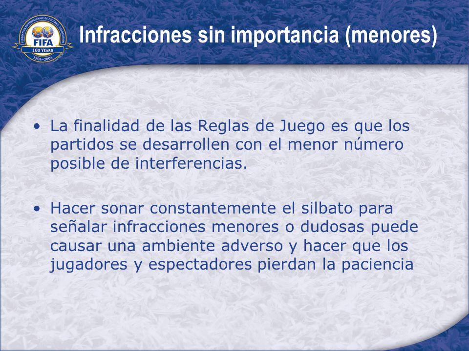 Infracciones sin importancia (menores) La finalidad de las Reglas de Juego es que los partidos se desarrollen con el menor número posible de interfere