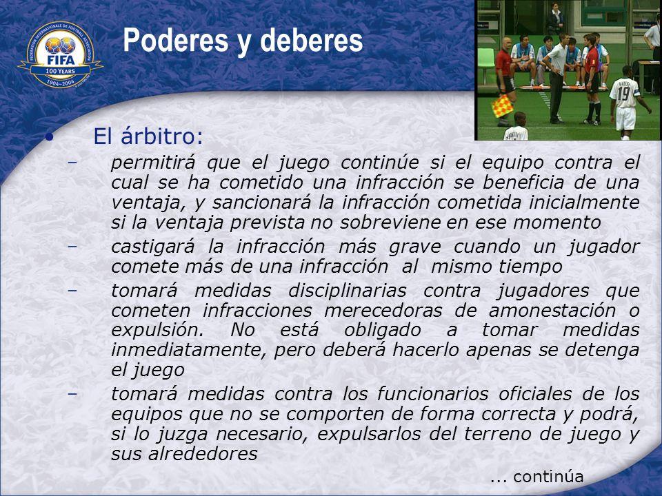 Poderes y deberes El árbitro: permitirá que el juego continúe si el equipo contra el cual se ha cometido una infracción se beneficia de una ventaja, y
