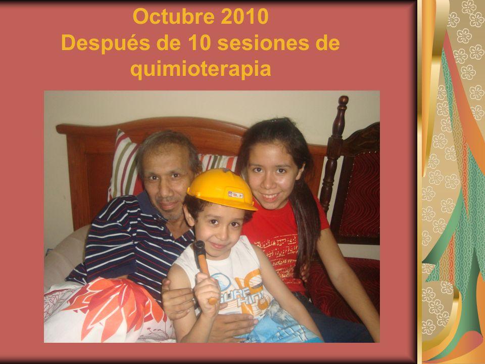 Octubre 2010 Después de 10 sesiones de quimioterapia