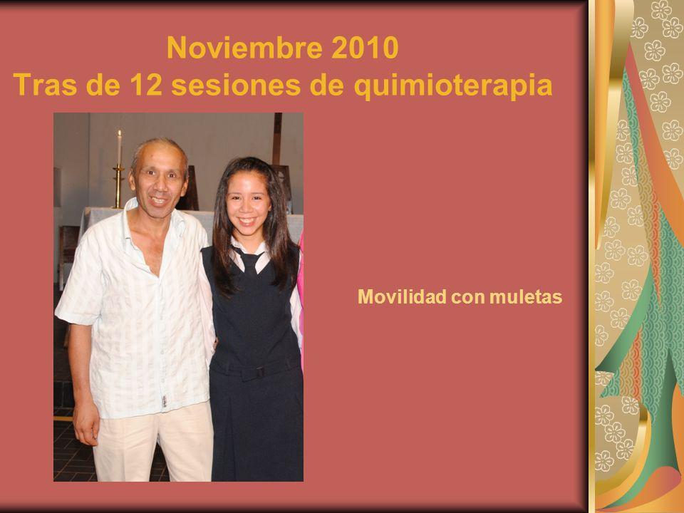 Noviembre 2010 Tras de 12 sesiones de quimioterapia Movilidad con muletas
