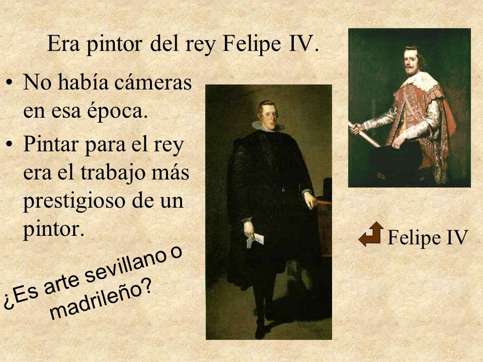 Era pintor del rey Felipe IV. No había cámeras en esa época. Pintar para el rey era el trabajo más prestigioso de un pintor. Felipe IV ¿Es arte sevill