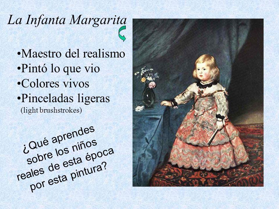 La Infanta Margarita Maestro del realismo Pintó lo que vio Colores vivos Pinceladas ligeras (light brushstrokes) ¿ Qué aprendes sobre los niños reales