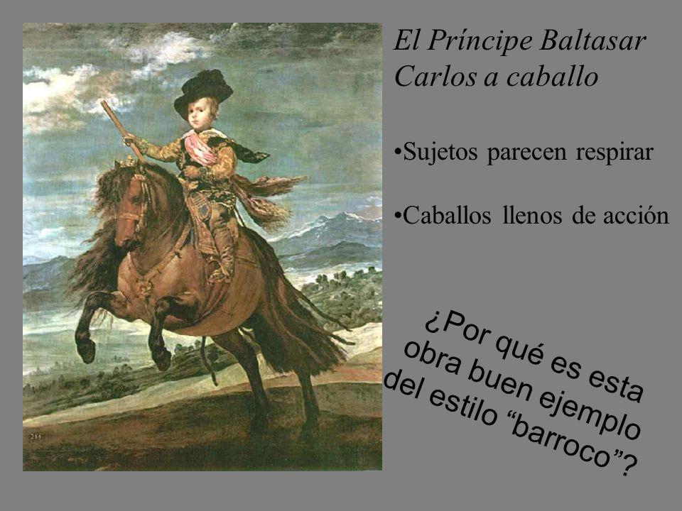 El Príncipe Baltasar Carlos a caballo Sujetos parecen respirar Caballos llenos de acción ¿Por qué es esta obra buen ejemplo del estilo barroco?