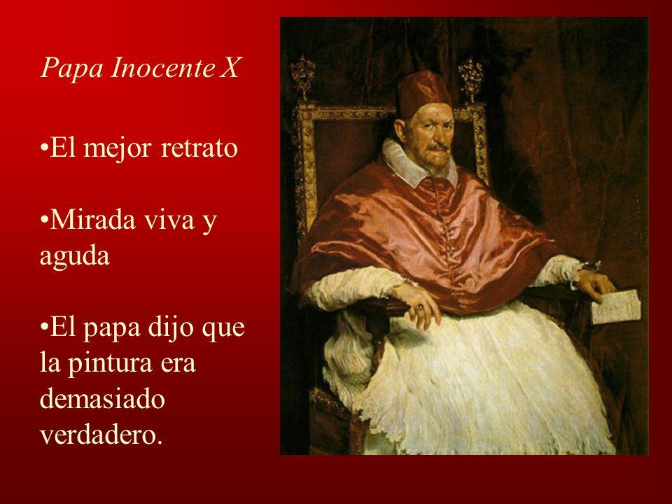 Papa Inocente X El mejor retrato Mirada viva y aguda El papa dijo que la pintura era demasiado verdadero.