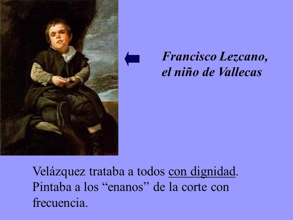 Francisco Lezcano, el niño de Vallecas Velázquez trataba a todos con dignidad. Pintaba a los enanos de la corte con frecuencia.
