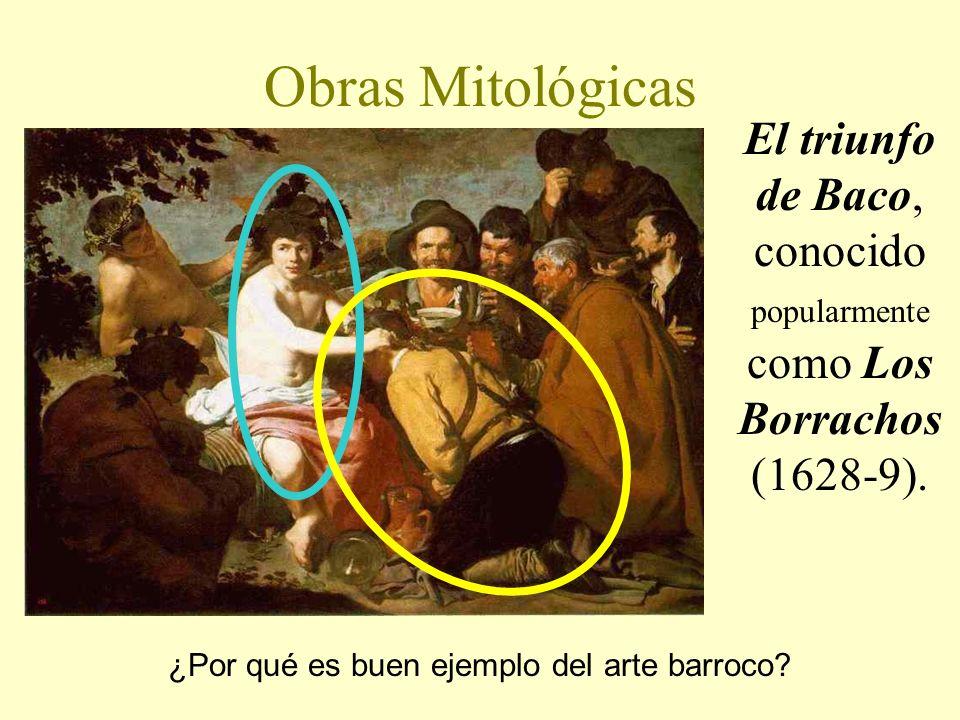 Obras Mitológicas El triunfo de Baco, conocido popularmente como Los Borrachos (1628-9). ¿Por qué es buen ejemplo del arte barroco?