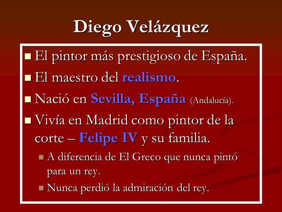 Diego Velázquez El pintor más prestigioso de España. El pintor más prestigioso de España. El maestro del realismo. El maestro del realismo. Nació en S