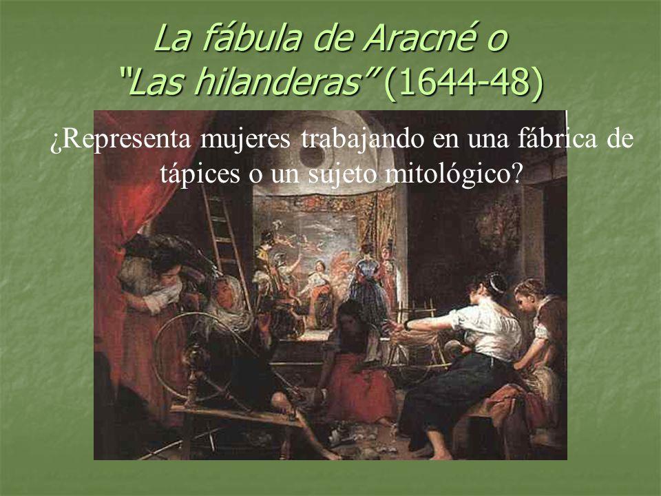 La fábula de Aracné oLas hilanderas (1644-48) ¿Representa mujeres trabajando en una fábrica de tápices o un sujeto mitológico?