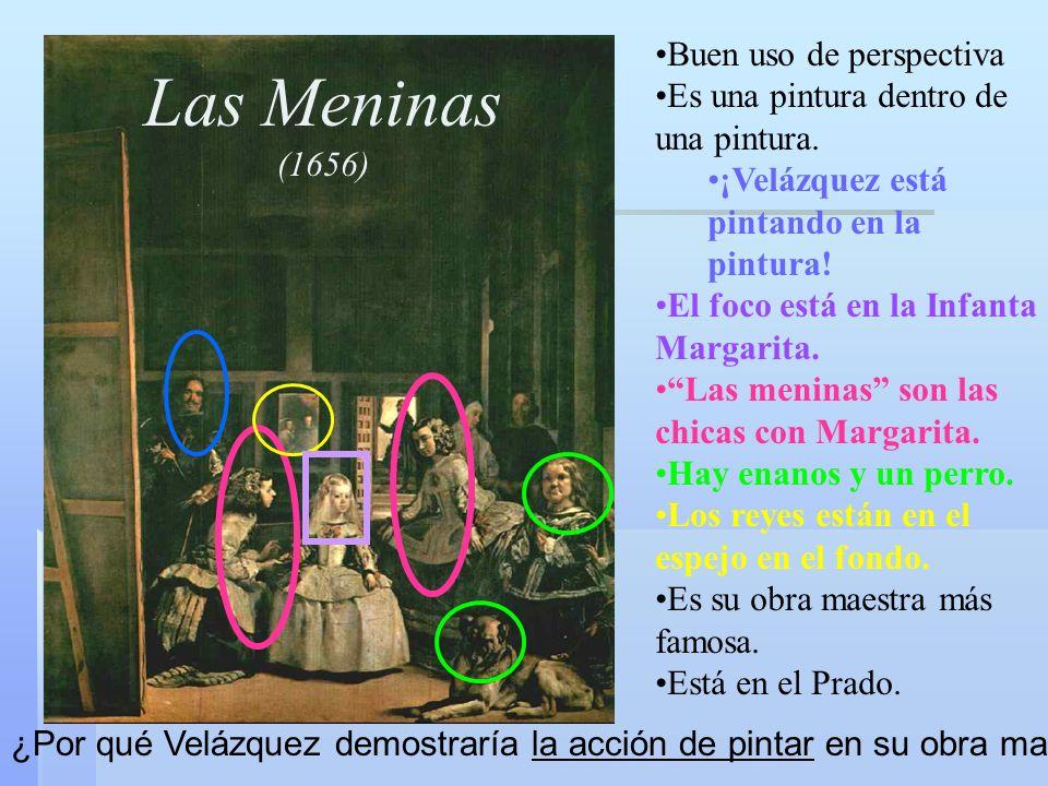 Las Meninas (1656) Buen uso de perspectiva Es una pintura dentro de una pintura. ¡Velázquez está pintando en la pintura! El foco está en la Infanta Ma