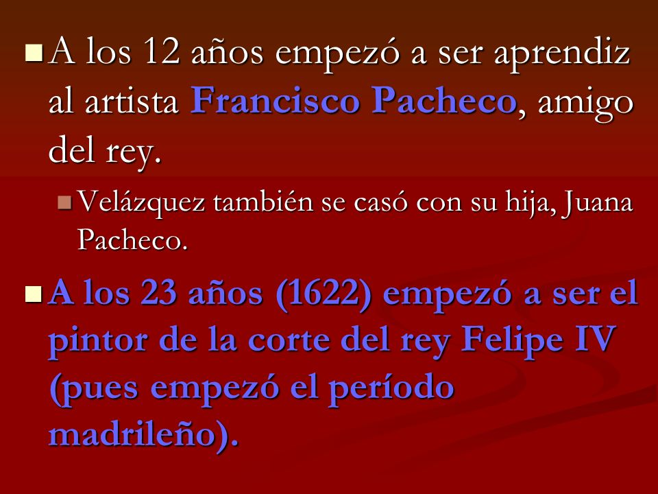 A los 12 años empezó a ser aprendiz al artista Francisco Pacheco, amigo del rey. A los 12 años empezó a ser aprendiz al artista Francisco Pacheco, ami
