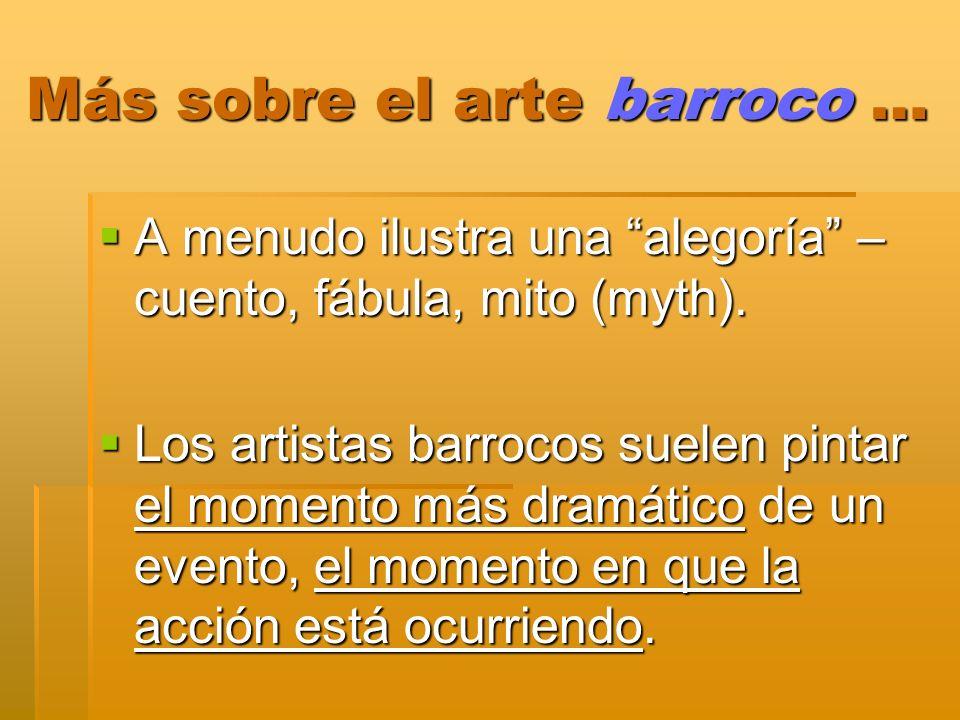 Más sobre el arte barroco … A menudo ilustra una alegoría – cuento, fábula, mito (myth). A menudo ilustra una alegoría – cuento, fábula, mito (myth).