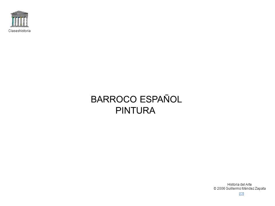 Claseshistoria Historia del Arte © 2006 Guillermo Méndez Zapata BARROCO ESPAÑOL PINTURA