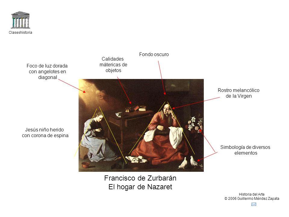 Claseshistoria Historia del Arte © 2006 Guillermo Méndez Zapata Francisco de Zurbarán El hogar de Nazaret Jesús niño herido con corona de espina Foco