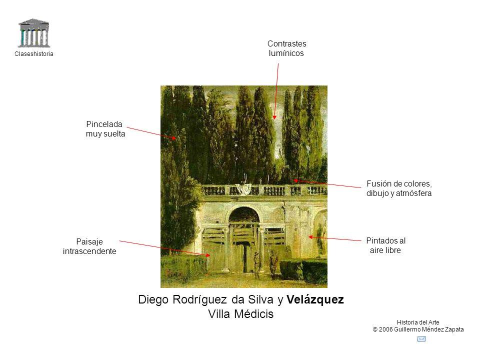 Claseshistoria Historia del Arte © 2006 Guillermo Méndez Zapata Diego Rodríguez da Silva y Velázquez Villa Médicis Pincelada muy suelta Pintados al ai