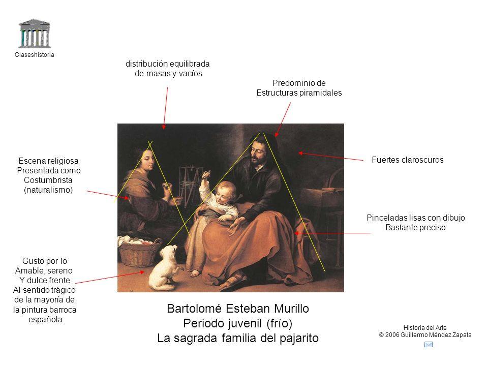 Claseshistoria Historia del Arte © 2006 Guillermo Méndez Zapata Bartolomé Esteban Murillo Periodo juvenil (frío) La sagrada familia del pajarito Fuert
