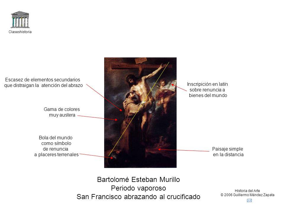 Claseshistoria Historia del Arte © 2006 Guillermo Méndez Zapata Bartolomé Esteban Murillo Periodo vaporoso San Francisco abrazando al crucificado Pais