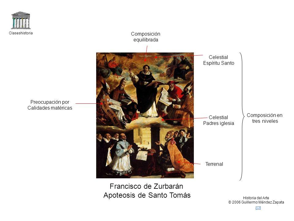 Claseshistoria Historia del Arte © 2006 Guillermo Méndez Zapata Francisco de Zurbarán Apoteosis de Santo Tomás Composición en tres niveles Terrenal Ce