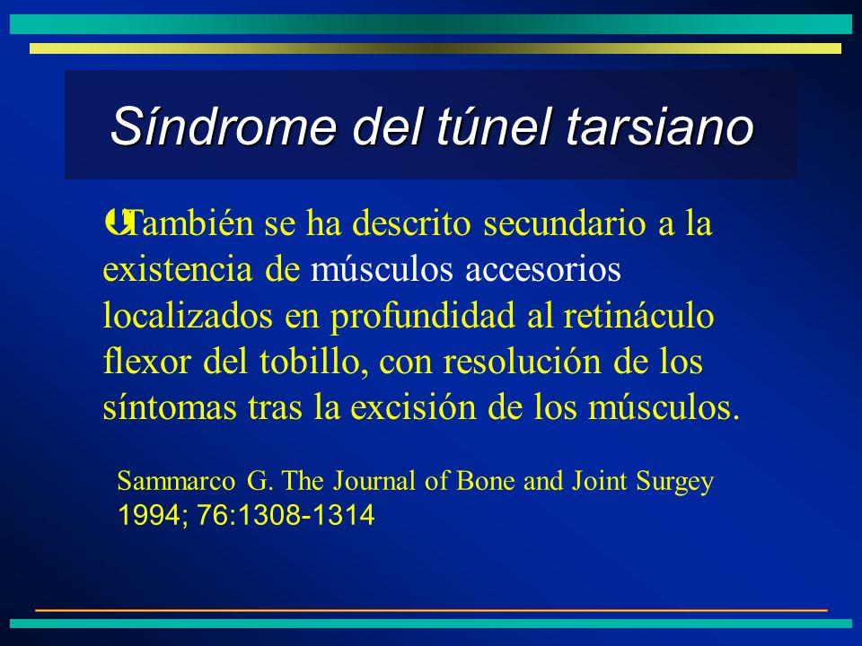 Síndrome del túnel tarsiano ÞTambién se ha descrito secundario a la existencia de músculos accesorios localizados en profundidad al retináculo flexor