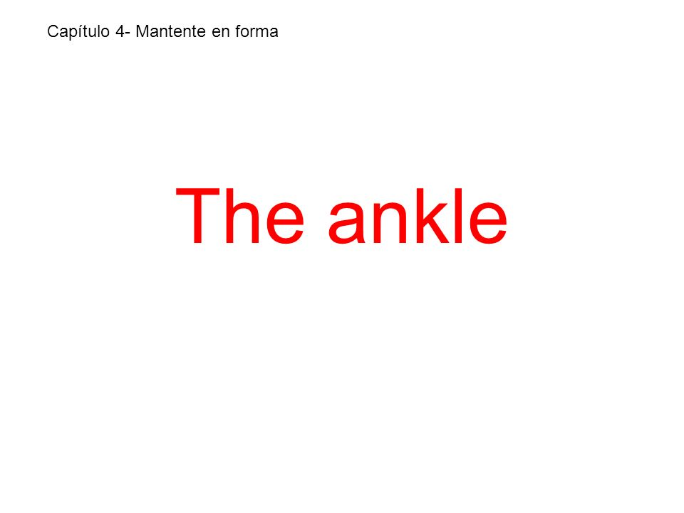 The ankle Capítulo 4- Mantente en forma