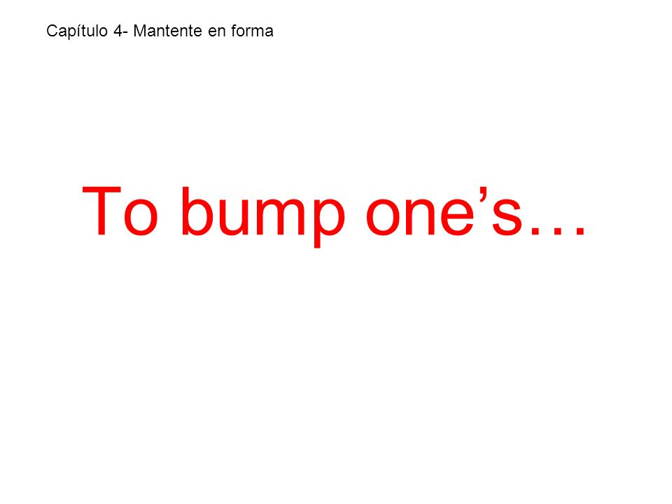 To bump ones… Capítulo 4- Mantente en forma
