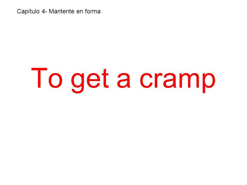 To get a cramp Capítulo 4- Mantente en forma