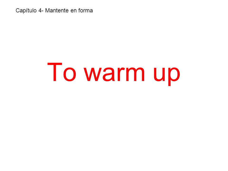 To warm up Capítulo 4- Mantente en forma