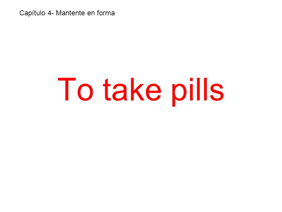 To take pills Capítulo 4- Mantente en forma