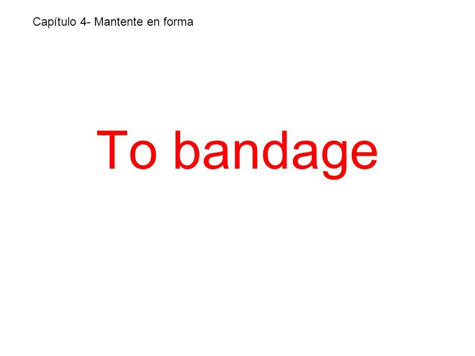 To bandage Capítulo 4- Mantente en forma