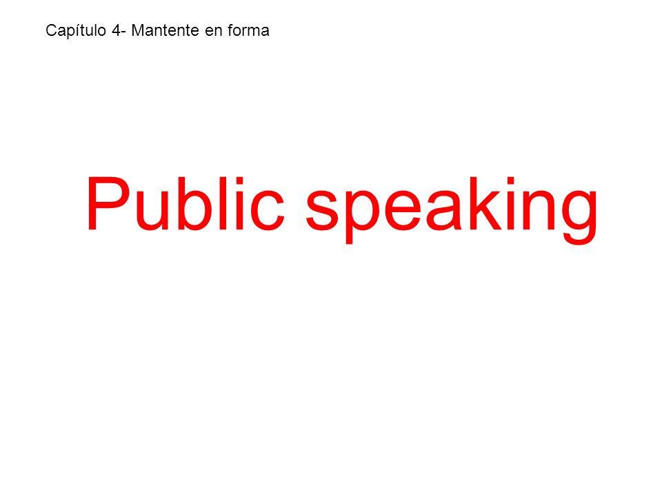 Public speaking Capítulo 4- Mantente en forma