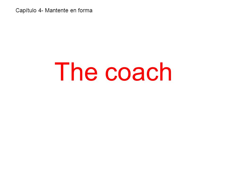 The coach Capítulo 4- Mantente en forma